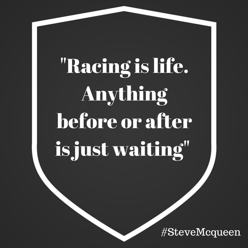 Racing is life. Anything before or after is just waiting